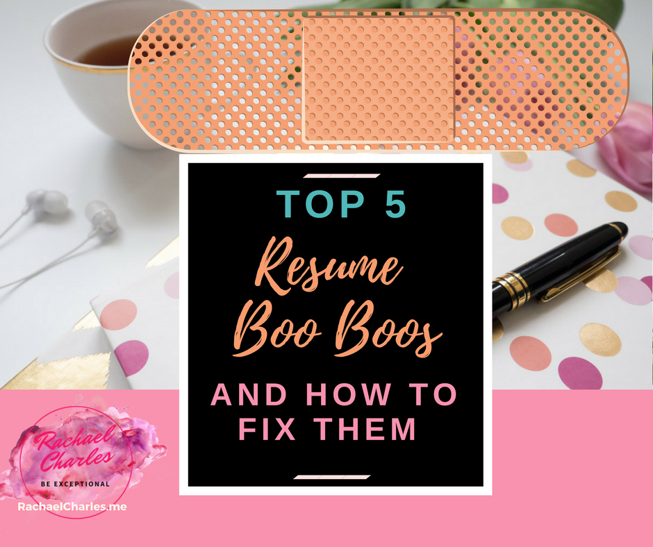 Top Five Resume Boo Boos And How To Fix Them RACHAEL CHARLES